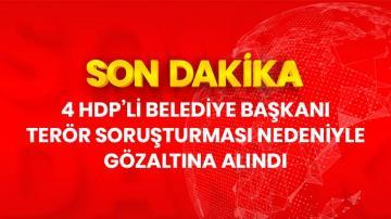 4 HDP'li belediye başkanı, terör soruşturması nedeniyle gözaltına alındı